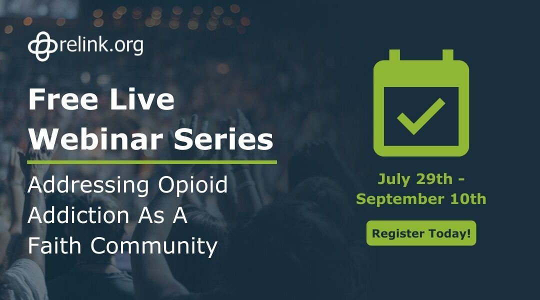 relink.org Launches Free Live Webinar Series: Addressing Opioid Addiction As A Faith Community