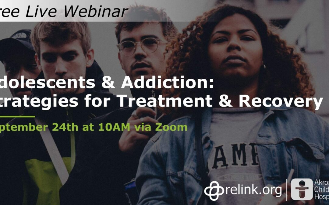 "9/24 Webinar-""Adolescents and Addiction: Strategies for Treatment and Recovery"""